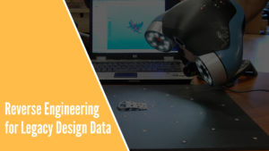 Reverse Engineering Services to Convert Legacy Design Data of Your Products