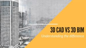3D CAD is not 3D BIM - Understanding the Difference between the Two